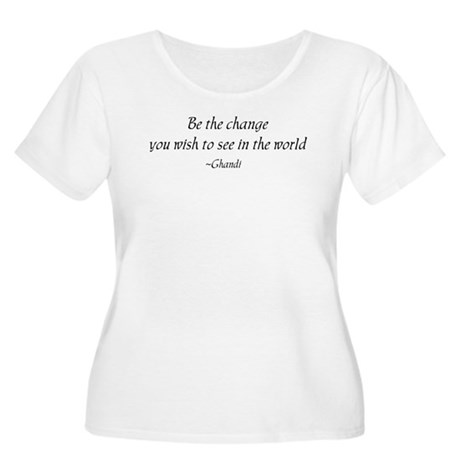 Be the change,,, Women's Plus Size Scoop Neck T-Sh