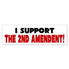 I Support The 2nd Amendment Bumper Bumper Sticker