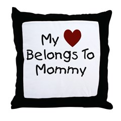 My Heart Belongs to Mommy Throw Pillow