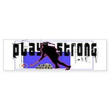 Play Strong Field Hockey Bumper Bumper Sticker