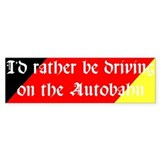 Rather the Autobahn Bumper Stickers