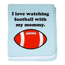 I Love Watching Football With My Mommy baby blanke