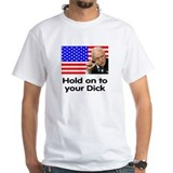 Richard Cheney Tee Shirt<BR>Hold On To Your Dick