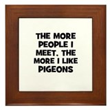 the more people I meet, the m Framed Tile