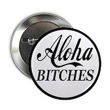 "Aloha Bitches Funny 2.25"" Button"