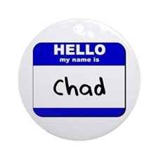 hello my name is chad  Ornament (Round)