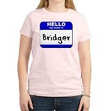 hello my name is bridger T-Shirt