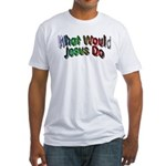 What Would Jesus Do Fitted T-Shirt