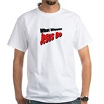 What Would Jesus Do White T-Shirt