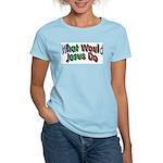 What Would Jesus Do Women's Light T-Shirt