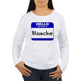 hello my name is blanche T-Shirt