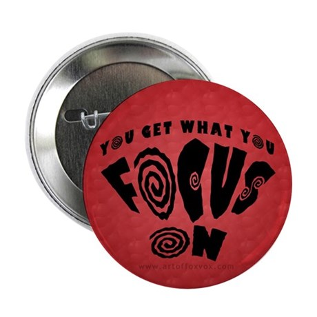 You Get What You Focus On Button