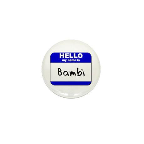 hello my name is bambi Mini Button