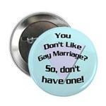 Don't Like Gay Marriage? Button (10 pack)