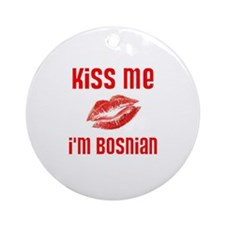 Kiss Me I'm Bosnian Ornament (Round)