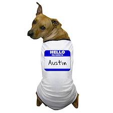 hello my name is austin Dog T-Shirt