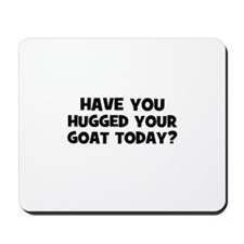 have you hugged your goat tod Mousepad