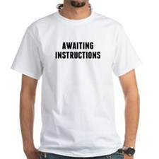Awaiting Instructions Shirt
