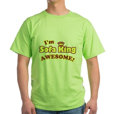 I'm Sofa King Awesome! Green T-Shirt