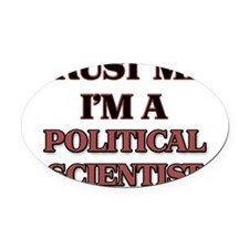 Trust Me, I'm a Political Scientis Oval Car Magnet