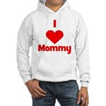I love (heart) Mommy Hooded Sweatshirt