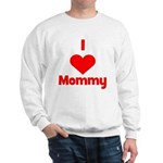 I love (heart) Mommy Sweatshirt