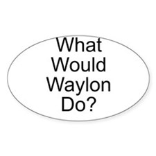 What Would Waylon Do? Oval Decal