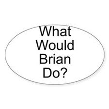 What Would Brian Do? Oval Decal