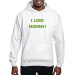 I Love Mommy (green) Hooded Sweatshirt