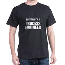 Trust Me, Im A Process Engineer T-Shirt