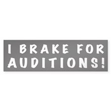 I Brake For Auditions! Bumper Bumper Sticker
