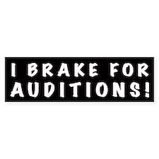 I Brake For Auditions! Bumper Bumper Sticker