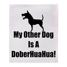 My Other Dog is a DoberHuaHua! Throw Blanket