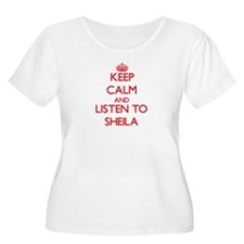 Keep Calm and listen to Sheila Plus Size T-Shirt
