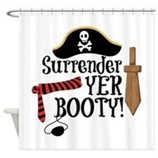Surrender Yer Booty Shower Curtain