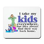 I Take My Kids Everywhere Mousepad