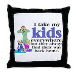 I Take My Kids Everywhere Throw Pillow