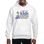 I Take My Kids Everywhere Hooded Sweatshirt