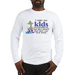 I Take My Kids Everywhere Long Sleeve T-Shirt