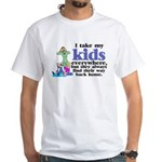 I Take My Kids Everywhere White T-Shirt