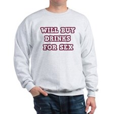 Will Buy Drinks For Sex Sweatshirt