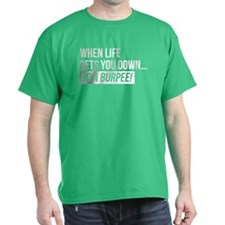 When Life Gets You Down......Do A Burpee! T-Shirt