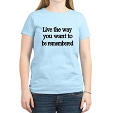 Live the way you want to be remembered T-Shirt