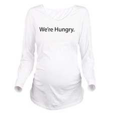 Were Hungry. Long Sleeve Maternity T-Shirt