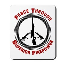 0Peace Through Superior Firepower Mousepad