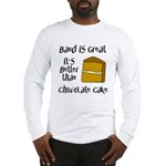 Band Is Great Long Sleeve T-Shirt