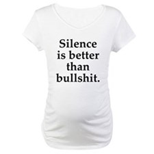 Silence Is Better Than Bullshit Shirt