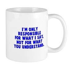 Responsible for what I say Coffee Mug