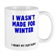 I wasn't made for winter Mug