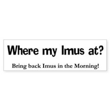 Where Imus at? - Bumper Bumper Sticker